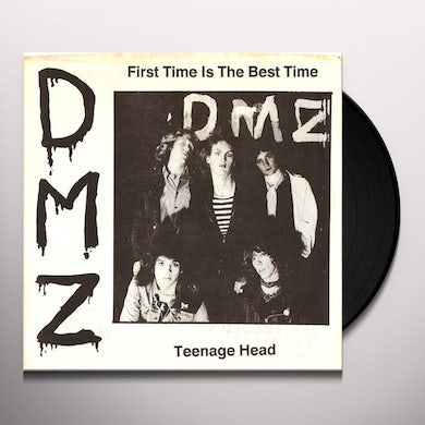 Dmz FIRST TIME IS THE BEST TIME / TEENAGE HEAD Vinyl Record
