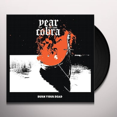 Year Of The Cobra BURN YOUR DEAD Vinyl Record