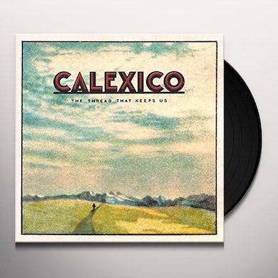 Calexico THREAD THAT KEEPS US Vinyl Record