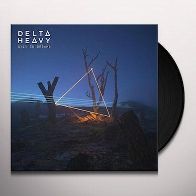 Delta Heavy ONLY IN DREAMS Vinyl Record