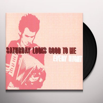 Saturday Looks Good To Me EVERY NIGHT Vinyl Record