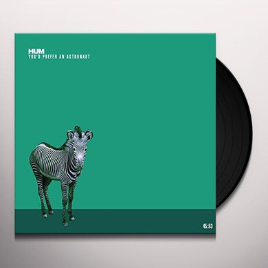 Hum YOU'D PREFER AN ASTRONAUT Vinyl Record