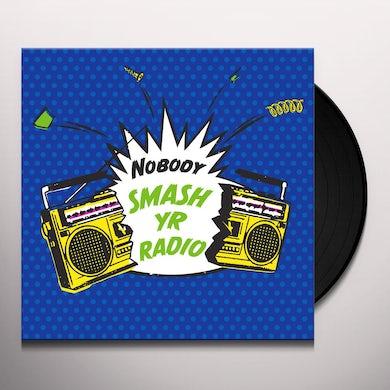 Nobody SMASH YR RADIO / VELVET COVE Vinyl Record