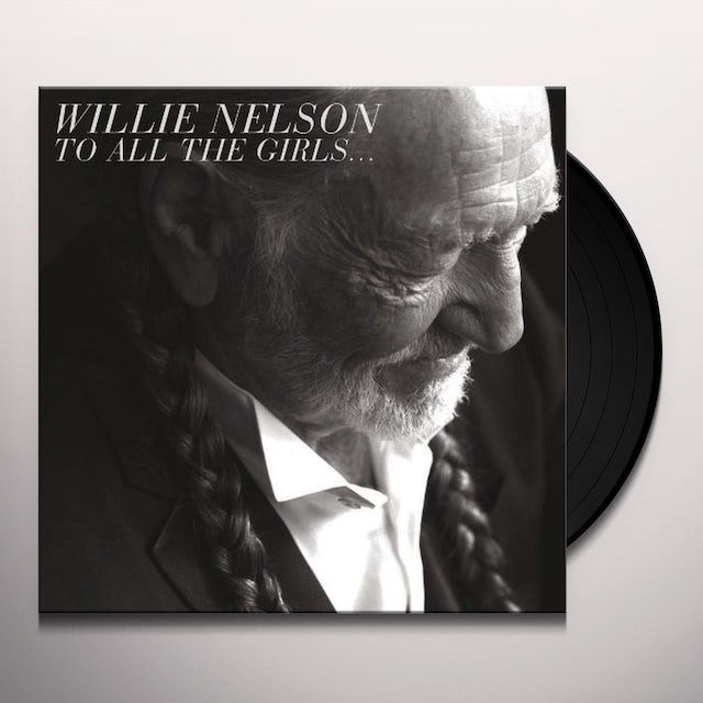Willie Nelson TO ALL THE GIRLS Vinyl Record
