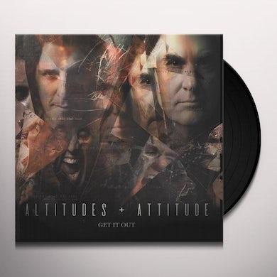 Altitudes & Attitude GET IT OUT Vinyl Record