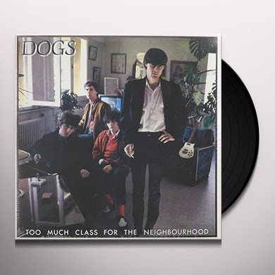Dogs TOO MUCH CLASS FOR THE NEIGHBOURHOOD (GER) Vinyl Record