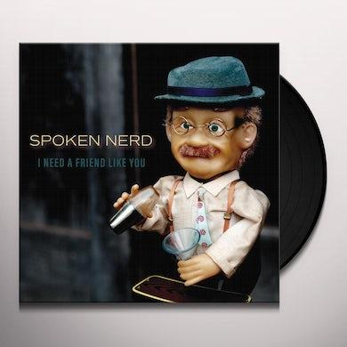 Spoken Nerd I NEED A FRIEND LIKE YOU Vinyl Record