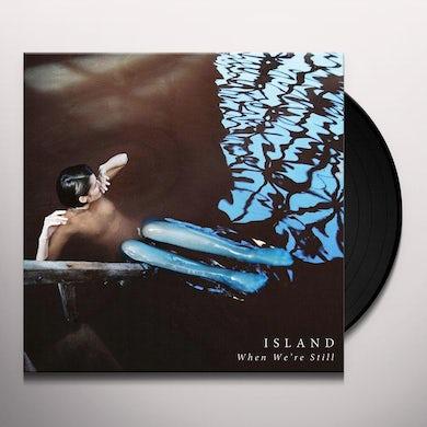 ISLAND WHEN WE'RE STILL Vinyl Record