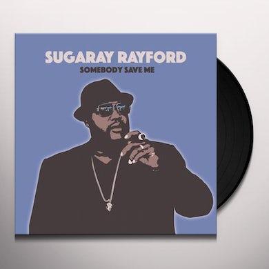 Sugarray Rayford SOMEBODY SAVE ME Vinyl Record