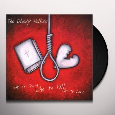 Bloody Hollies WHO TO TRUST WHO TO KILL WHO TO LOVE Vinyl Record