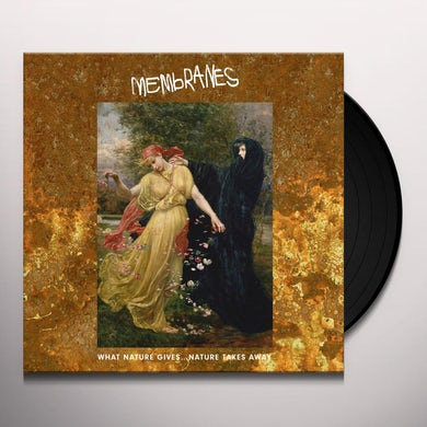 Membranes WHAT NATURE GIVES NATURE TAKES AWAY Vinyl Record