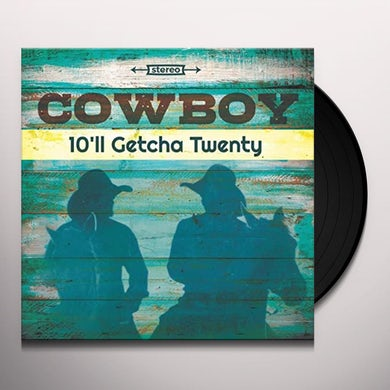 Cowboy 10'll Getcha Twenty Vinyl Record