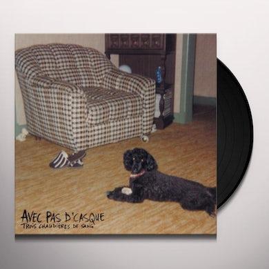 Avec Pas D'Casque TROIS CHAUDIERES DE SANG Vinyl Record