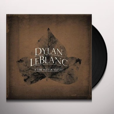 Dylan Leblanc IF TIME WAS FOR WASTING Vinyl Record - UK Release