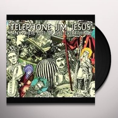 Telephone Jim Jesus ANYWHERE OUT OF THE EVERYTHING Vinyl Record