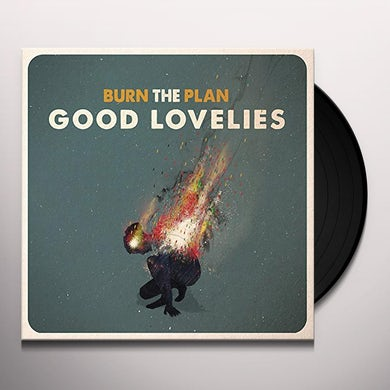Good Lovelies BURN THE PLAN (LP) Vinyl Record - Canada Release