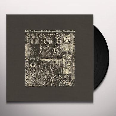 Felt STRANGE IDOLS PATTERN & OTHER SHORT STORIES Vinyl Record