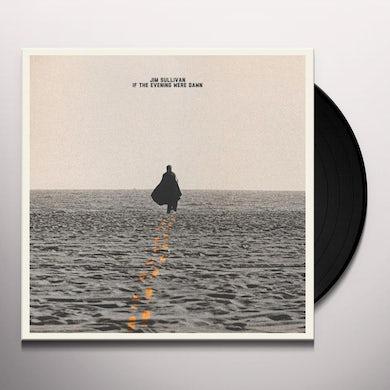Jim Sullivan IF THE EVENING WERE DAWN Vinyl Record