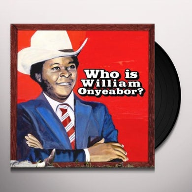 WORLD PSYCHEDELIC CLASSICS 5: WHO IS WILLIAM ONYEABOR Vinyl Record