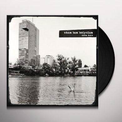 Wham Bam Bodyslam DOWN HERE Vinyl Record