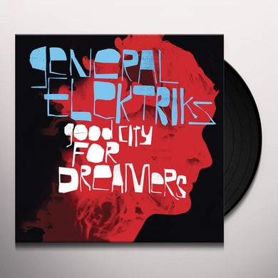General Elektriks GOOD CITY FOR DREAMERS Vinyl Record
