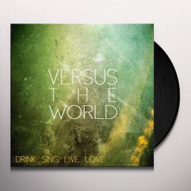 Versus The World DRINK SING LIVE LOVE Vinyl Record