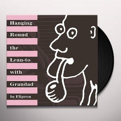 Flipron HANGING ROUND LEAN TOWITH GRANDAD Vinyl Record