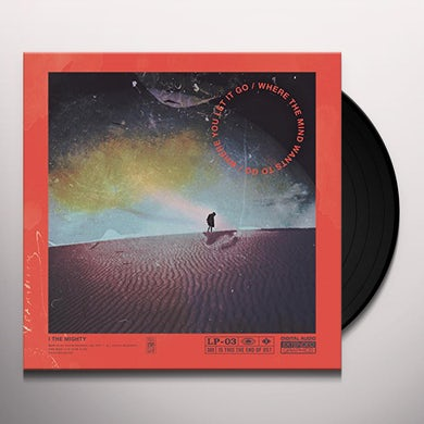 I the Mighty WHERE THE MIND WANTS TO GO / WHERE YOU LET IT GO Vinyl Record