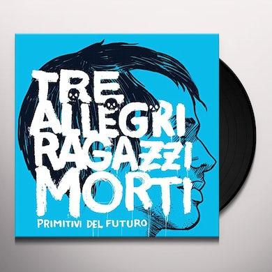 Tre Allegri Ragazzi Morti PRIMITIVI DEL FUTURO Vinyl Record