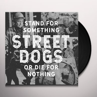 Street Dogs STAND FOR SOMETHING OR DIE FOR NOTHING Vinyl Record