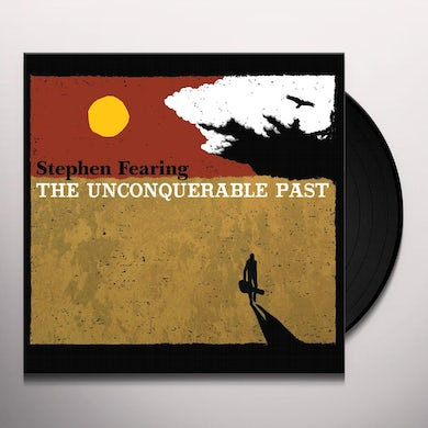 Stephen Fearing UNCONQUERABLE PAST Vinyl Record