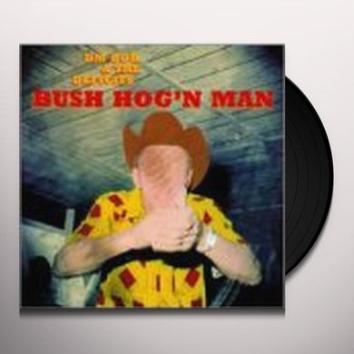 Dm Bob & Deficits BUSH HOG'N MAN Vinyl Record