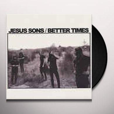 JESUS SONS BETTER TIMES Vinyl Record