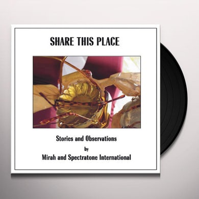 Mirah & Spectratone International SHARE THIS PLACE: STORIES & OBSERVATIONS Vinyl Record