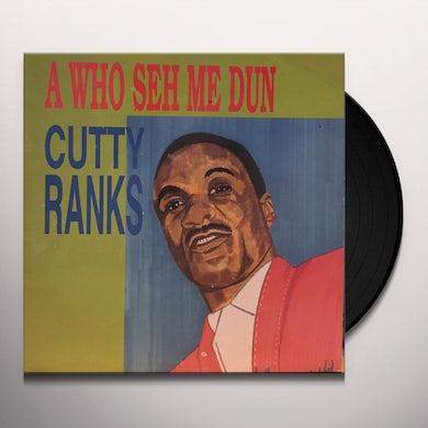 Cutty Ranks WHO SEH ME DUN Vinyl Record