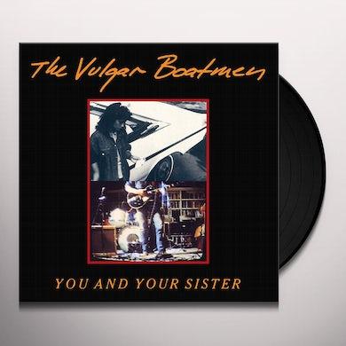 Vulgar Boatmen YOU & YOUR SISTER Vinyl Record