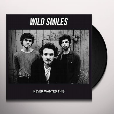 Wild Smiles NEVER WANTED THIS Vinyl Record