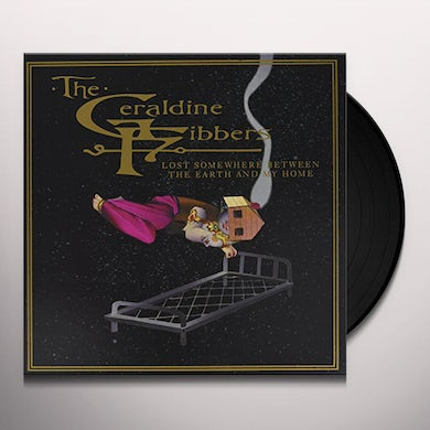 Geraldine Fibbers LOST SOMEWHERE BETWEEN THE EARTH AND MY HOME Vinyl Record