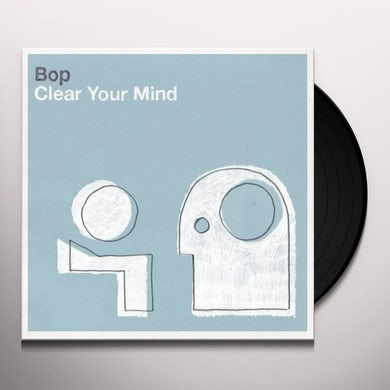 Bop CLEAR YOUR MIND Vinyl Record