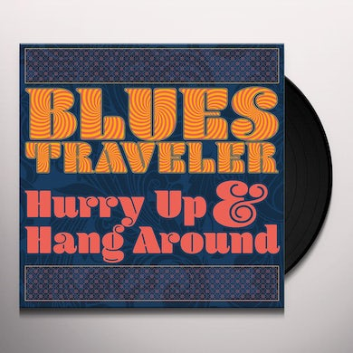 Blues Traveler HURRY UP & HANG AROUND Vinyl Record