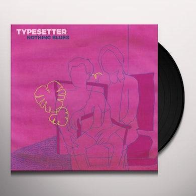 Typesetter NOTHING BLUES Vinyl Record