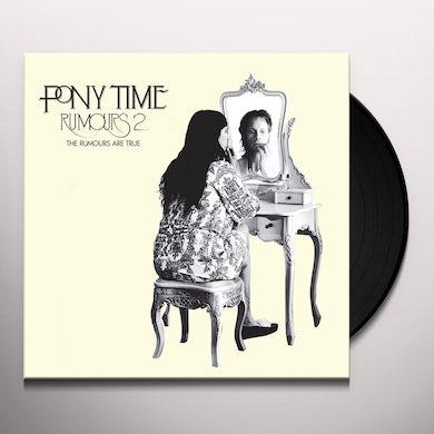 Pony Time RUMOURS 2: THE RUMOURS ARE TRUE Vinyl Record