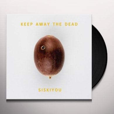 Siskiyou KEEP AWAY THE DEAD Vinyl Record