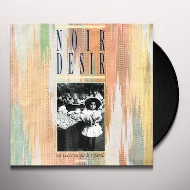 Noir Desir OU VEUX TU QU'JE R'GARDE Vinyl Record