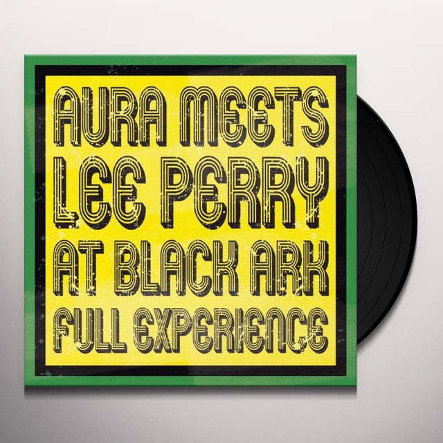Lee Scratch Perry AURA MEETS LEE PERRY AT BLACK ARK: FULL EXPERIENCE Vinyl Record