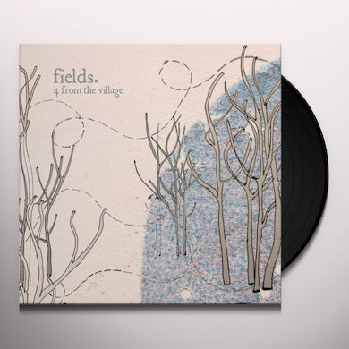 Fields 4 FROM THE VILLAGE Vinyl Record