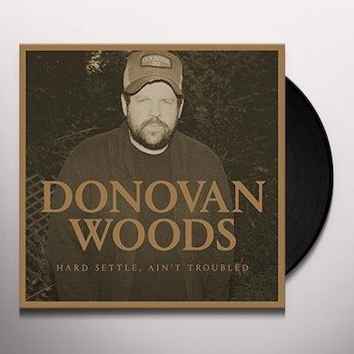 Donovan Woods HARD SETTLE AIN'T TROUBLED Vinyl Record