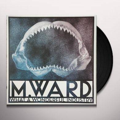 M Ward WHAT A WONDERFUL INDUSTRY Vinyl Record