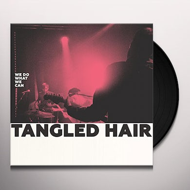Tangled Hair WE DO WHAT WE CAN Vinyl Record