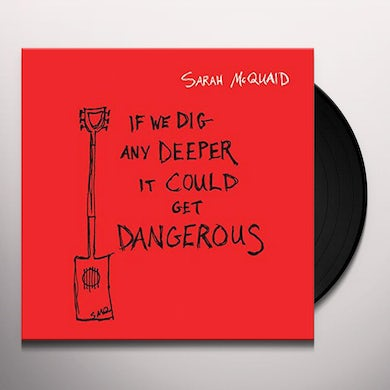 Sarah Mcquaid IF WE DIG ANY DEEPER IT COULD GET DANGEROUS Vinyl Record